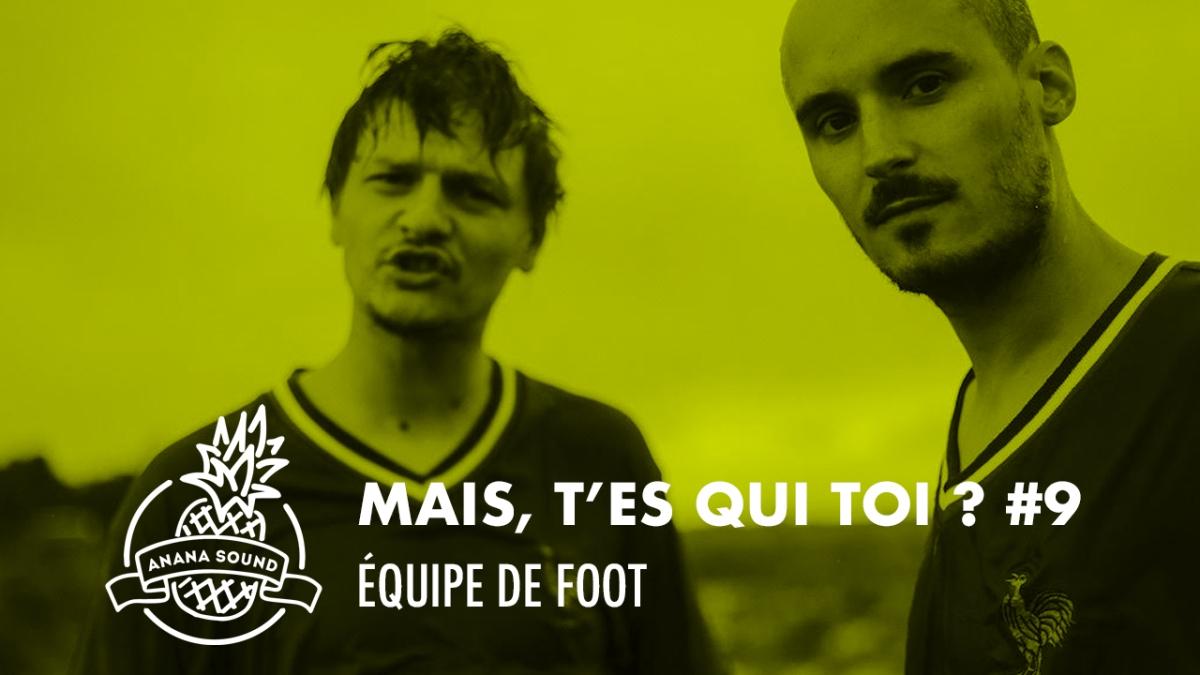 MAIS, T'ES QUI TOI? #9 Équipe de Foot